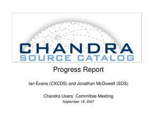 Progress Report Ian Evans (CXCDS) and Jonathan McDowell (SDS) Chandra Users '  Committee Meeting