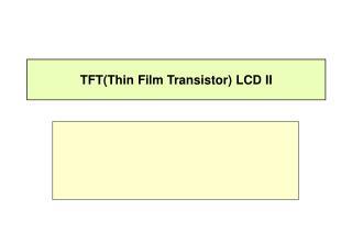 TFT(Thin Film Transistor) LCD II