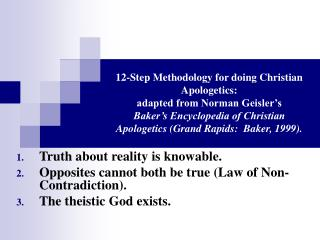 Truth about reality is knowable. Opposites cannot both be true (Law of Non-Contradiction).