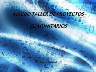MACRO TALLER DE PROYECTOS COMUNITARIOS