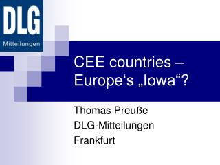 "CEE countries – Europe ' s ""Iowa "" ?"