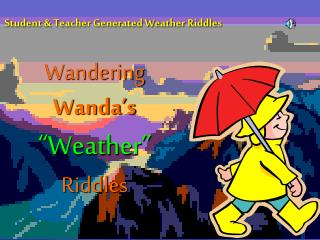 "Wandering  Wanda's ""Weather"" Riddles"