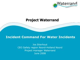 Incident Command For Water Incidents Jos Stierhout CEO Safety region Noord-Holland Noord