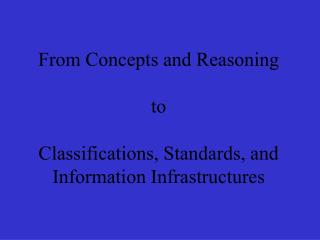 From Concepts and Reasoning  to  Classifications, Standards, and Information Infrastructures