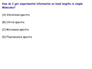 How do I get experimental information on bond lengths in simple Molecules? (A) Vibrational spectra