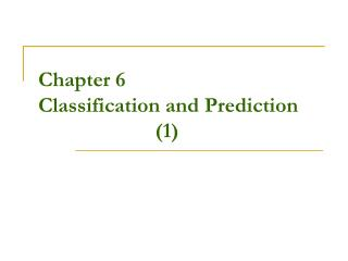 Chapter 6 Classification and Prediction                       (1)