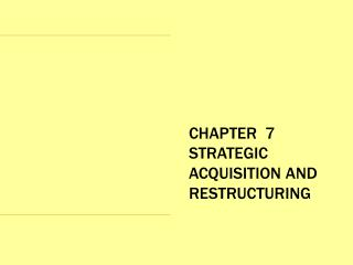 CHAPTER  7 STRATEGIC ACQUISITION AND RESTRUCTURING