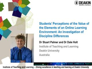 Dr Stuart Palmer and Dr Dale Holt Institute of Teaching and Learning Deakin University Australia