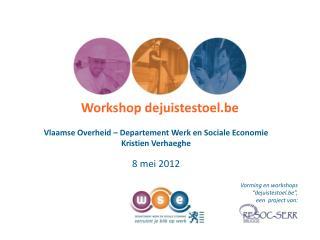 Workshop dejuistestoel.be