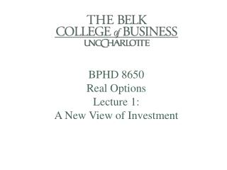 BPHD 8650 Real Options Lecture 1: A New View of Investment