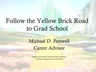 Follow the Yellow Brick Road to Grad School