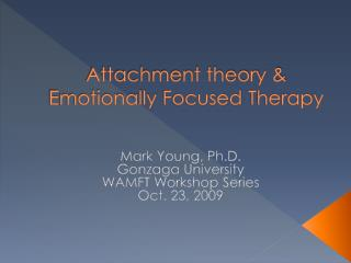 Attachment theory & Emotionally  Focused  Therapy