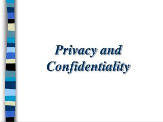 Privacy and Confidentiality