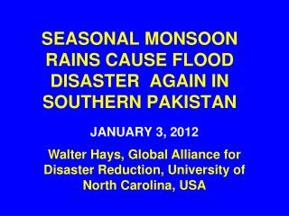 SEASONAL MONSOON RAINS CAUSE FLOOD DISASTER  AGAIN IN SOUTHERN PAKISTAN