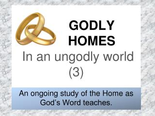 GODLY  		HOMES In an  ungodly world (3)
