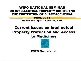 Current issues on Intellectual Property Protection and Access to Medicines WIPO Secretariat