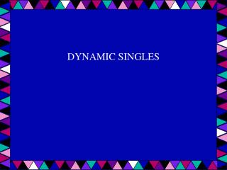 DYNAMIC SINGLES