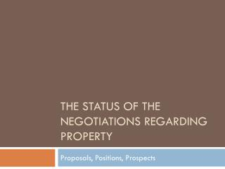 The Status of the Negotiations regarding Property