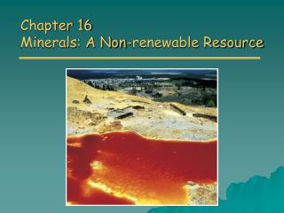 Chapter 16 Minerals: A Non-renewable Resource