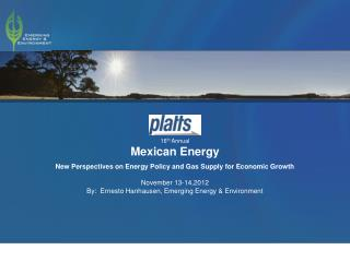 16 th  Annual Mexican Energy New Perspectives on Energy Policy and Gas Supply for Economic Growth