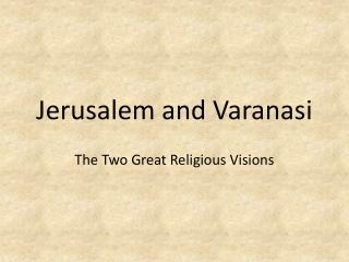 Jerusalem and Varanasi