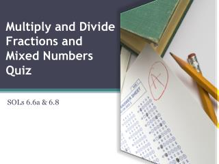 Multiply and Divide  Fractions and Mixed Numbers Quiz