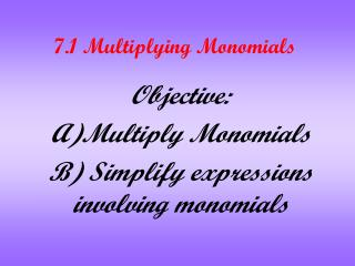7.1 Multiplying Monomials