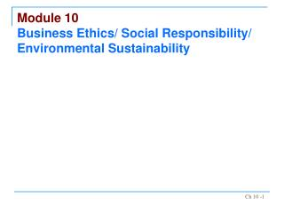Module 10 Business Ethics/ Social Responsibility/ Environmental Sustainability