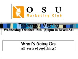 Tomorrow�s Meeting Wednesday, October 18th  @ 6pm in Bexell 321