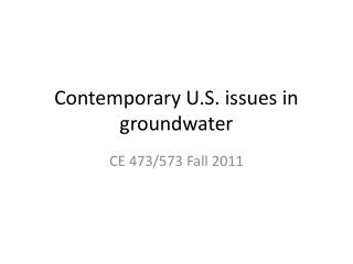 Contemporary U.S. issues in groundwater