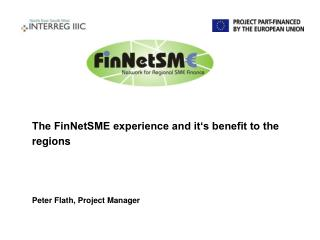 The FinNetSME experience and it's benefit to the  regions Peter Flath, Project Manager