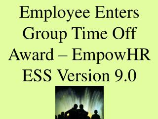 Employee Enters   Group Time Off  Award   EmpowHR ESS Version 9.0