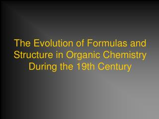 The Evolution of Formulas and Structure in Organic Chemistry During the 19th Century