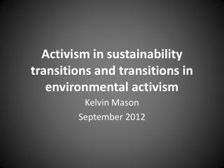 Activism in sustainability transitions and transitions in environmental activism
