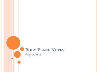 Body Plane Notes