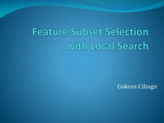 Feature  S ubset Selection with Local Search