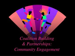 Coalition Building  & Partnerships: Community Engagement
