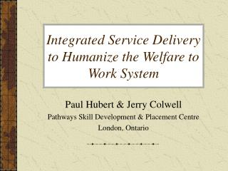 Integrated Service Delivery to Humanize the Welfare to Work System