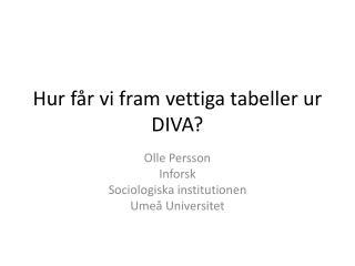 Hur får vi fram vettiga tabeller ur DIVA?