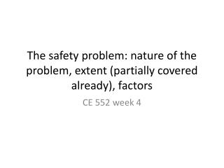 The safety problem: nature of the problem, extent (partially covered already), factors