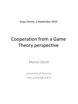 Acqui Terme, 2 September 2010 Cooperation from a Game Theory perspective