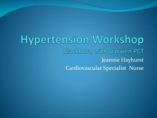 Hypertension Workshop  Blackburn with Darwen PCT