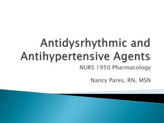 Antidysrhythmic and Antihypertensive Agents