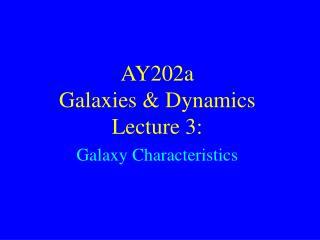 AY202a   Galaxies & Dynamics Lecture 3:  Galaxy Characteristics