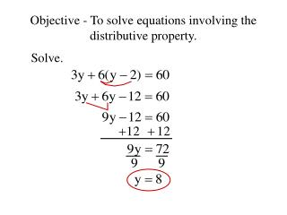 Objective - To solve equations involving the distributive property.