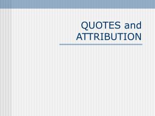 QUOTES and ATTRIBUTION