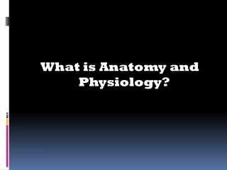 What is Anatomy and Physiology?