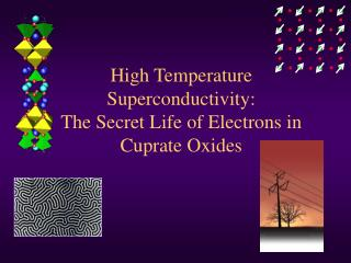 High Temperature Superconductivity:   The Secret Life of Electrons in Cuprate Oxides
