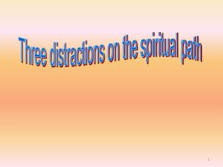 Three distractions on the spiritual path