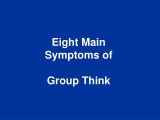Eight Main Symptoms of Group Think